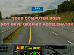 Your computer does not have graphic accelerator, Дальнобойщики 2 как исправить
